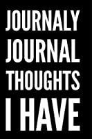 Journaly Journal Thoughts I Have: 110-Page Funny Soft Cover Sarcastic Blank Lined Journal Makes Great Mom, Sister or Teacher Gift