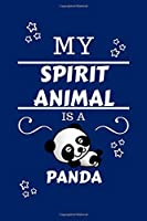 My Spirit Animal Is A Panda: Funny and Cute Gag Gift With Their Panda Spirit Animal On The Cover | Blank Lined Notebook Journal | Novelty Christmas Gift Under 10 Dollars | Office Colleagues Coworkers Gift | 100 Pages 6 x 9 Format