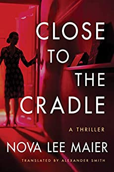 Close to the Cradle: A Thriller by [Maier, Nova Lee]