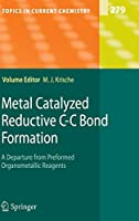 Metal Catalyzed Reductive C-C Bond Formation: A Departure from Preformed Organometallic Reagents (Topics in Current Chemistry)
