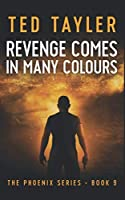 Revenge Comes In Many Colours: The Phoenix Series - Book 9