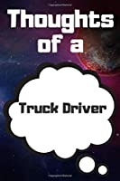 Thoughts of a Truck Driver: Truck Driver Career School Graduation Gift Journal / Notebook / Diary / Unique Greeting Card Alternative