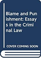 Blame and Punishment: Essays in the Criminal Law