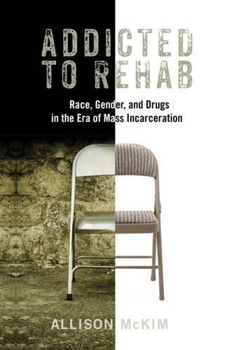 Addicted to Rehab: Race, Gender, and Drugs in the Era of Mass Incarceration (Critical Issues in Crime and Society) (English Edition)