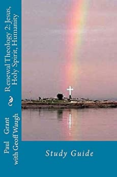 [Waugh, Geoff, Grant, Paul]のRenewal Theology 2: Jesus, Holy Spirit, Humanity: Study Guide (Study Guides Book 6) (English Edition)