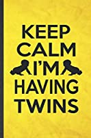 Keep Calm I'm Having Twins: Funny Blank Lined Twin Pregnancy Announcement Notebook/ Journal, Graduation Appreciation Gratitude Thank You Souvenir Gag Gift, Fashionable Graphic 110 Pages