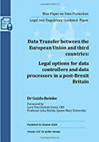 Data Transfer between the European Union and third countries: Legal options for data controllers and data processors in a post-Brexit Britain (Official Publication)