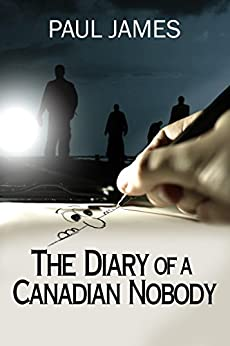 THE DIARY OF A CANADIAN NOBODY by [Paul James, Arthur]