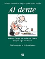 Al Dente: Culinary Delight for the Dental Patient: Recipes, Tips, and Advice