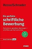 Beruf & Karriere / Die perfekte schriftliche Bewerbung: Formulieren, gestalten, ueberzeugen - schriftlich, per Mail und online
