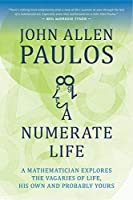 A Numerate Life: A Mathematician Explores the Vagaries of Life, His Own and Probably Yours by John Allen Paulos(2015-11-10)