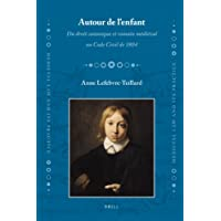 Autour De L' Enfant: Du Droit Canonique Et Romain Medieval Au Code Civil De 1804 (Medival Law and Its Practice)