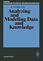 Analyzing and Modeling Data and Knowledge: Proceedings of the 15th Annual Conference of the ''Gesellschaft fuer Klassifikation e.V.'', University of Salzburg, February 25-27, 1991 (Studies in Classification, Data Analysis, and Knowledge Organization)