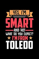 Yes, I'm Smart And Hot What Do You Except I'm From Toledo: Graph Paper Notebook with 120 pages perfect as math book, sketchbook, workbookand gift for proud Toledo patriots