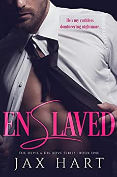 ENSLAVED: A DARK Billionaire Romance (The Devil and His Dove Book 1) by [Hart, Jax]