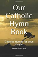 Our Catholic Hymn Book: Catholic Hymns for your family