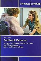 Fachbuch Demenz: Demenz -und Pflegeratgeber fuer Fach- und PflegepersonalAlten- und Krankenpflege