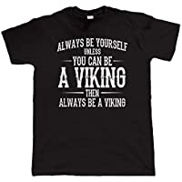 Always Be Yourself Unless You Can Be A Viking, Mens Funny T-Shirt