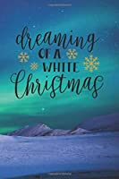 "Dreaming Of A White Christmas.: Christmas Journal. Notebook With Christmas Quotes. Perfect For Girl/Woman/Business Woman/ (Cream Paper, 100 Lined Pages, Format 6"" x 9"")"