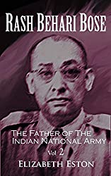 Rash Behari Bose: The Father of the Indian National Army, Vol. 2 (English Edition)