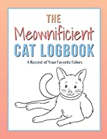 The Meownificient Cat Logbook: A Record of Your Favorite Felines