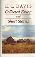 H. L. Davis: Collected Essays and Short Stories