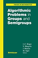 Algorithmic Problems in Groups and Semigroups (Trends in Mathematics)