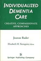 Individualized Dementia Care: Creative, Compassionate Approaches