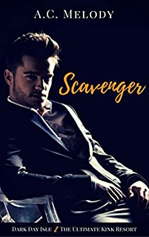 Scavenger (Dark Day Isle, The Ultimate Kink Resort Book 2) by [Melody, A.C.]