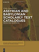 Assyrian and Babylonian Scholarly Text Catalogues: Medicine, Magic and Divination