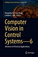 Computer Vision in Control Systems―6: Advances in Practical Applications (Intelligent Systems Reference Library)