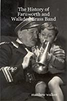 The History of Eaton Farnworth and Walkden Brass Band: And a Brief History of Brass Bands in the Bolton District
