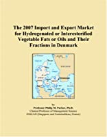 The 2007 Import and Export Market for Hydrogenated or Interesterified Vegetable Fats or Oils and Their Fractions in Denmark