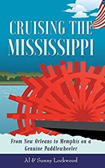 Cruising the Mississippi: From New Orleans to Memphis on a Genuine Paddlewheeler by [Lockwood, Sunny, Lockwood, Al]