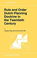 Rule and Order Dutch Planning Doctrine in the Twentieth Century (GeoJournal Library)