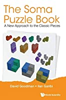 The Soma Puzzle Book: A New Approach to the Classic Pieces