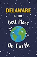 Delaware Is The Best Place On Earth: Delaware USA Notebook