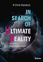 In Search of Ultimate Reality: Inside the Cosmologist's Abyss