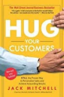 Hug Your Customers : The Proven Way to Personalize Sales and Achieve Astounding Results (Hardcover)-by Jack Mitchell [2003 Edition] ISBN: 9781401300340 [並行輸入品]