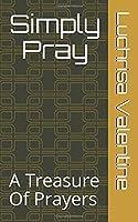 Simply Pray: A Treasure Of Prayers