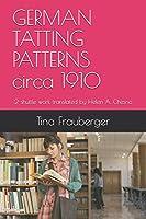GERMAN TATTING PATTERNS circa 1910: 2-shuttle work translated by Helen A. Chesno (TATTING MADE SIMPLE)