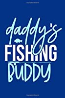 Daddy's Fishing Buddy: Blank Lined Notebook Journal: Fishing Logbook Fishermen Gift for Husband Dad Son Daughter Boyfriend Papa Log 6x9 | 110 Blank  Pages | Plain White Paper | Soft Cover Book