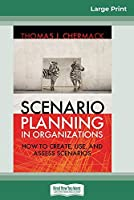 Scenario Planning in Organizations: How to Create, Use, and Assess Scenarios (16pt Large Print Edition)