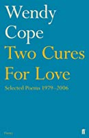 Two Cures for Love: Selected Poems 1979-2006