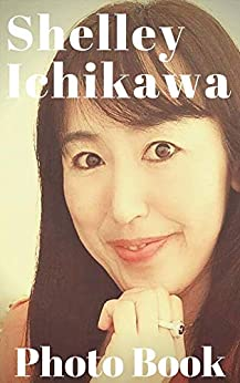 [Ichikawa, Shelley]のShelley Ichikawa Photo Book (English Edition)