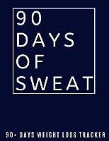 90 Days Of Sweat 90+ Days Weight Loss Tracker: Weight Loss Tracker  90+ Days | Weight Tracker Journal For Women | Weight Loss Tracker For Women To Log Your Journey