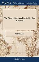 The Weavers Pretences Examin'd ... by a Merchant