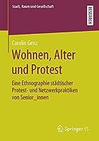 Wohnen, Alter und Protest: Eine Ethnographie staedtischer Protest- und Netzwerkpraktiken von Senior_innen (Stadt, Raum und Gesellschaft)