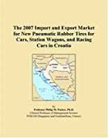 The 2007 Import and Export Market for New Pneumatic Rubber Tires for Cars, Station Wagons, and Racing Cars in Croatia