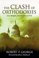 The Clash of Orthodoxies: Law, Religion, and Morality in Crisis